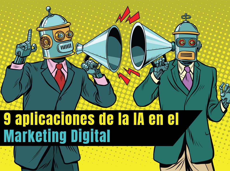 9 aplicaciones de la inteligencia artificial en el Marketing Digital